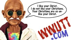 Ghandi saying I like your christ but not your christians